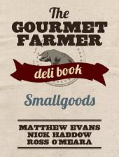 The Gourmet Farmer Deli Book: Smallgoods