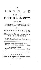 A Letter from a Porter in the City, to the Lords and Commons of Great Britain, Assembled in Parliament at Westminster, on Thursday, December the First, 1757..
