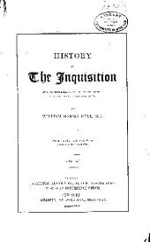 History of the Inquisition: From Its Establishment in the Twelfth Century to Its Extinction in the Nineteenth, Volume 2