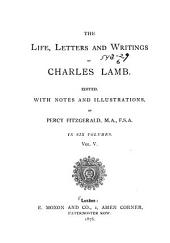 The Life, Letters, and Writings of Charles Lamb: Tales from Shakspeare. Stories contributed to Mrs. Leicester's school. Dramatic works. Sketches, ephemeral writings, etc