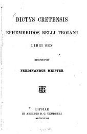 Dictys Cretensis ephemeridos belli Troiani: libri sex