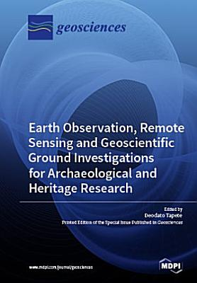 Earth Observation  Remote Sensing and Geoscientific Ground Investigations for Archaeological and Heritage Research