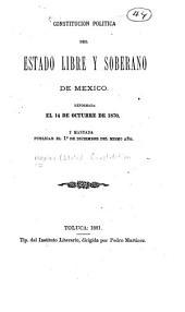 Constitucion politica del estado libre y soberano de Mexico: Reformada el 14 de octubre de 1870, y mandada publicar el 10 de diciembre del mismo año