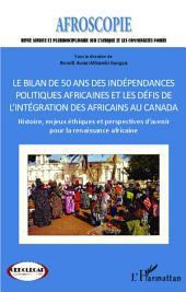 Bilan de 50 ans des indépendances politiques africaines et les défis de l'intégration des africains au Canada: Histoire, enjeux éthiques et perspectives d'avenir pour la renaissance africaine