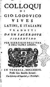 Colloquj di Gio. Lodovico Vives latini, e italiani tradotti da un sacerdote fiorentino per esercizio dell'una e dell'altra lingua