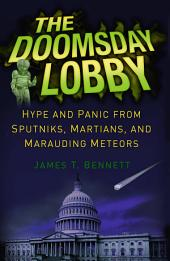 The Doomsday Lobby: Hype and Panic from Sputniks, Martians, and Marauding Meteors