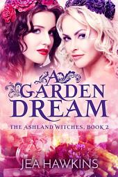 A Garden Dream: The Ashland Witches, Book 2: A Paranormal Lesbian Romance