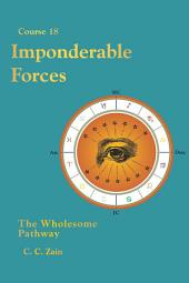 CS18 Imponderable Forces: The Wholesome Pathway