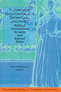 Florence Nightingale   s Spiritual Journey  Biblical Annotations  Sermons and Journal Notes Book