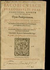 Iac. Cuiacii Opus Paralipomenon ...