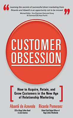 Customer Obsession  How to Acquire  Retain  and Grow Customers in the New Age of Relationship Marketing PDF