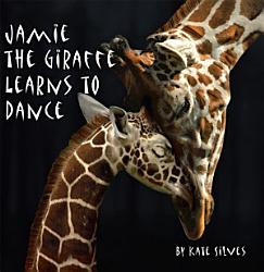 Jamie The Giraffe Learns To Dance Book PDF