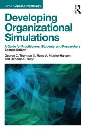 Developing Organizational Simulations: A Guide for Practitioners, Students, and Researchers, Edition 2