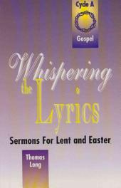 Whispering the Lyrics: Sermons for Lent and Easter : Cycle A : Gospel Texts