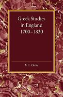Greek Studies in England 1700   1830 PDF