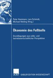 Ökonomie des Fußballs: Grundlegungen aus volks- und betriebswirtschaftlicher Perspektive