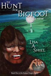 The Hunt for Bigfoot: A Novel