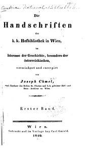 Die Handschriften der K. K. Hofbibliothek in Wien: im interesse der Geschichte, besonders der österreichischen, Band 1