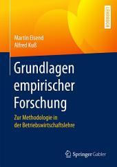 Grundlagen empirischer Forschung: Zur Methodologie in der Betriebswirtschaftslehre