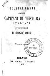 Illustri fasti dei capitani di ventura italiani studi storici di Ignazio Cantù