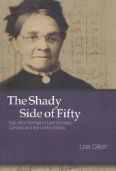 The Shady Side of Fifty: Age and Old Age in Late Victorian Canada and the United States