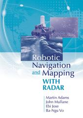 Robotic Navigation and Mapping with Radar