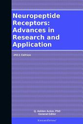 Neuropeptide Receptors: Advances in Research and Application: 2011 Edition