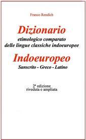 Dizionario etimologico comparato delle lingue classiche indoeuropee: Indoeuropeo - Sanscrito - Greco - Latino