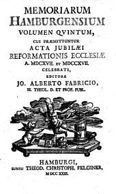 Memoriarum Hamburgensium: Acta jubilaei reformationis ecclesiae A. MDCXVII et MDCCXVII. Volumen qvintum, Volume 5