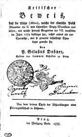 Kritische Beweiss, dass die Mütze (Mitra), welche der römische Pabst Alexander der II. dem böhmischen Herzog Wratislaw verliehen, und welche hernach Gregorius der VII. demselben im Jahre 1074 bestätiget hat, nichts anders als eine Chormütze, oder so genannte bischöfliche Chorkappe gewesen sey
