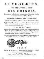 Le Chou-King, Un Des Livres Sacrés Des Chinois: Qui renferme les Fondements de leur ancienne Histoire, les Principes de leur Gouvernement & de leur Morale