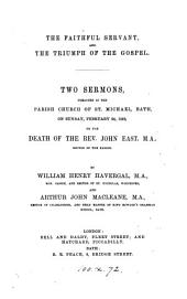 The faithful servant, and The triumph of the gospel, 2 sermons on the death of the rev. J. East, by W.H. Havergal and A.J. Macleane