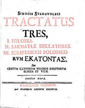 Tractatus tres: 1. Polonia; 2. Sarmatiæ bellatores; 3. Scriptorum Polonicorum ..., seu Centum illustrium Poloniæ scriptorum elogia et vitae