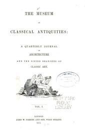 The Museum of classical antiquities: a quarterly journal of architecture and the sister branches of classic art, Volume 1