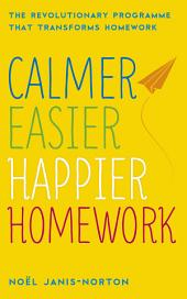 Calmer, Easier, Happier Homework: The Revolutionary Programme That Transforms Homework