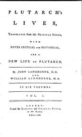 Plutarch's Lives,: Translated from the Original Greek, with Notes Critical and Historical, and a New Life of Plutarch, Volume 1