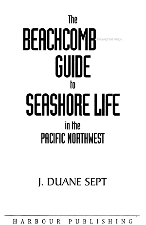 The Beachcomber s Guide to Seashore Life in the Pacific Northwest