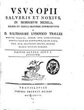 Usus opii salubris et noxius in morborum medela: solidis et certis principiis superstructus