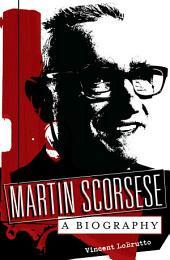 Martin Scorsese: A Biography: A Biography