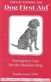 Field Guide: Dog First Aid Emergency Care for the Hunting, Working, and Outdoor Dog