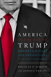 America in the Age of Trump: Opportunities and Oppositions in an Unsettled World