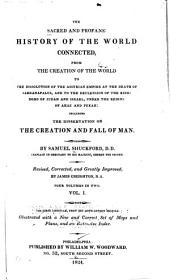 The Sacred and Profane History of the World Connected: From the Creation of the World to the Dissolution of the Assyrian Empire at the Death of Sardanapalus, and to the Declensions of the Kingdoms of Judah and Israel Under the Reigns of Ahaz and Pekah : Including the Dissertation on the Creation and Fall of Man, Volumes 1-2