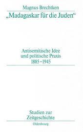 """""""Madagaskar für die Juden"""": Antisemitische Idee und politische Praxis 1885–1945, Ausgabe 2"""