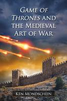 Game of Thrones and the Medieval Art of War PDF