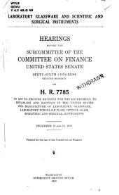 Laboratory Glassware and Scientific and Surgical Instruments: Hearings Before the Committee on Finance, United States Senate, Sixty-Sixth Congress, Second Session, on H. R. 7785 ... Dec. 12, 13, 1919