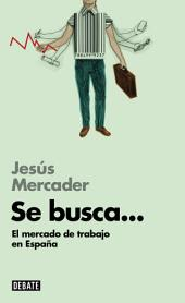 Se busca... (Libros para entender la crisis): El mercado de trabajo en España