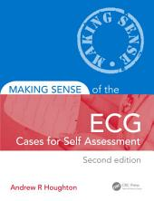 Making Sense of the ECG: Cases for Self Assessment, Second Edition: Edition 2