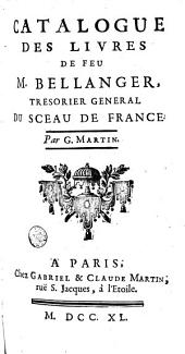 Catalogue des livres de feu M. Bellanger, tresorier general du Sceau de France