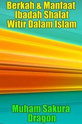 Berkah & Manfaat Ibadah Shalat Witir Dalam Islam