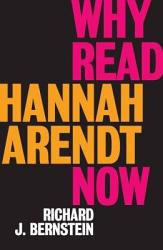 Why Read Hannah Arendt Now?
